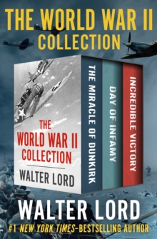 The World War II Collection : The Miracle of Dunkirk, Day of Infamy, and Incredible Victory, EPUB eBook