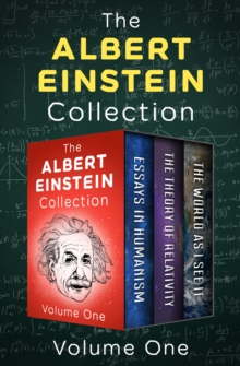 The Albert Einstein Collection Volume One : Essays in Humanism, The Theory of Relativity, and The World As I See It, EPUB eBook