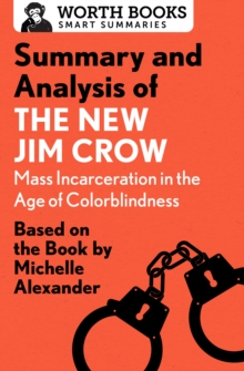 Summary and Analysis of The New Jim Crow: Mass Incarceration in the Age of Colorblindness : Based on the Book  by Michelle Alexander, EPUB eBook