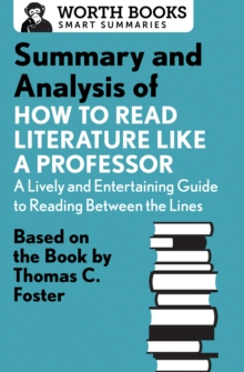 Summary and Analysis of How to Read Literature Like a Professor : Based on the Book by Thomas C. Foster, EPUB eBook