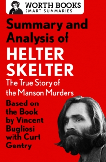 Summary and Analysis of Helter Skelter: The True Story of the Manson Murders : Based on the Book by Vincent Bugliosi with Curt Gentry, EPUB eBook
