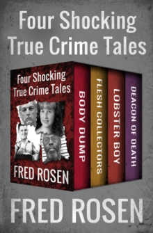 Four Shocking True Crime Tales : Body Dump, Flesh Collectors, Lobster Boy, and Deacon of Death, EPUB eBook