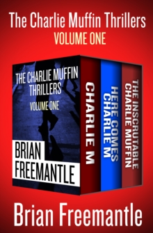 The Charlie Muffin Thrillers Volume One : Charlie M, Here Comes Charlie M, and The Inscrutable Charlie Muffin, EPUB eBook