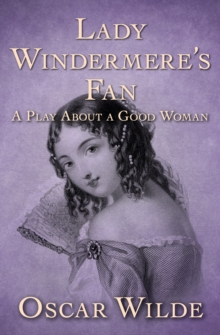 Lady Windermere's Fan : A Play About a Good Woman, EPUB eBook
