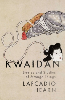 Kwaidan : Stories and Studies of Strange Things, EPUB eBook