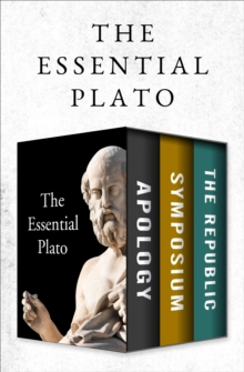 The Essential Plato : Apology, Symposium, and The Republic, EPUB eBook