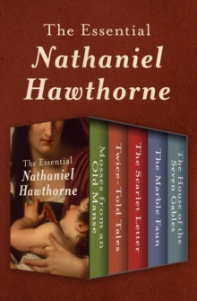 The Essential Nathaniel Hawthorne : Mosses from an Old Manse, Twice-Told Tales, The Scarlet Letter, The Marble Faun, and The House of the Seven Gables, EPUB eBook