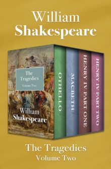 The Tragedies Volume Two : Othello, Macbeth, Henry IV Part One, and Henry IV Part Two, EPUB eBook