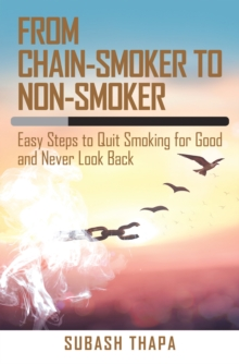 From Chain-Smoker to Non-Smoker : Easy Steps to Quit Smoking for Good and Never Look Back, EPUB eBook