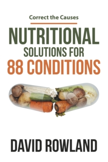 Nutritional Solutions for 88 Conditions : Correct the Causes, EPUB eBook