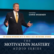 The Motivation Mastery Audio Series : Top Success Interviews with the World's Best Motivational Speakers, eAudiobook MP3 eaudioBook