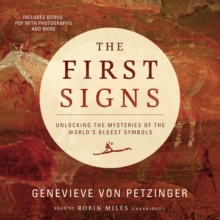 The First Signs : Unlocking the Mysteries of the World's Oldest Symbols, eAudiobook MP3 eaudioBook