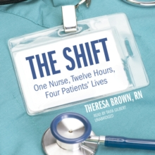 The Shift : One Nurse, Twelve Hours, Four Patients' Lives, eAudiobook MP3 eaudioBook