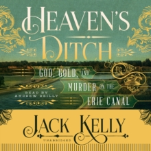 Heaven's Ditch : God, Gold, and Murder on the Erie Canal, eAudiobook MP3 eaudioBook