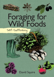 Self-Sufficiency: Foraging for Wild Foods, Paperback / softback Book