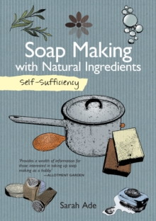 Self-Sufficiency: Soap Making with Natural Ingredients, Paperback / softback Book