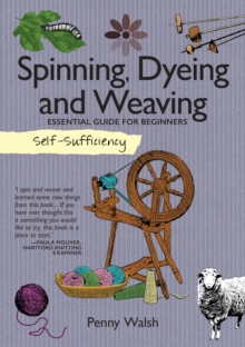 Self-Sufficiency: Spinning, Dyeing & Weaving, Paperback / softback Book