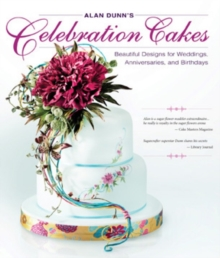 Alan Dunn's Celebration Cakes : Beautiful Designs for Weddings, Anniversaries, and Birthdays, Paperback / softback Book
