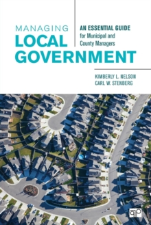 Managing Local Government : An Essential Guide for Municipal and County Managers, Paperback Book