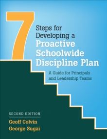 Seven Steps for Developing a Proactive Schoolwide Discipline Plan : A Guide for Principals and Leadership Teams, Paperback Book