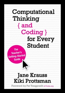 Computational Thinking and Coding for Every Student : The Teacher's Getting-Started Guide, Paperback Book