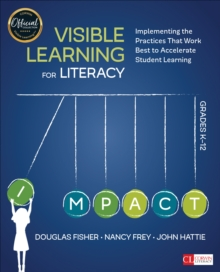 Visible Learning for Literacy, Grades K-12 : Implementing the Practices That Work Best to Accelerate Student Learning, PDF eBook