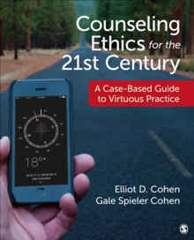 Counseling Ethics for the 21st Century : A Case-Based Guide to Virtuous Practice, Paperback Book