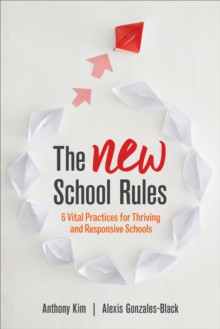 The NEW School Rules : 6 Vital Practices for Thriving and Responsive Schools, Paperback Book