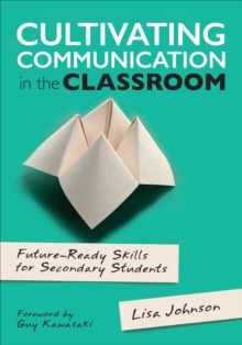 Cultivating Communication in the Classroom : Future-Ready Skills for Secondary Students, Paperback Book