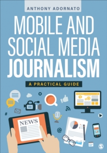 Mobile and Social Media Journalism : A Practical Guide, Paperback Book