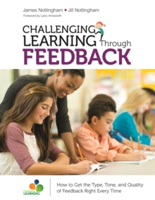 Challenging Learning Through Feedback : How to Get the Type, Tone and Quality of Feedback Right Every Time, PDF eBook