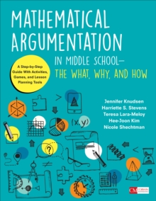 Mathematical Argumentation in Middle School-The What, Why, and How : A Step-by-Step Guide With Activities, Games, and Lesson Planning Tools, Paperback Book
