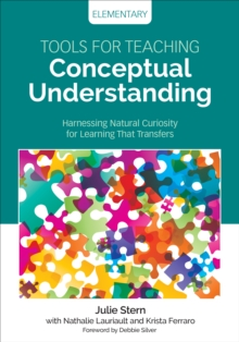 Tools for Teaching Conceptual Understanding, Elementary : Harnessing Natural Curiosity for Learning That Transfers, Paperback Book