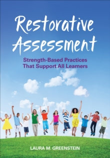 Restorative Assessment : Strength-Based Practices That Support All Learners, Paperback Book