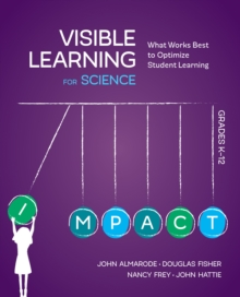 Visible Learning for Science, Grades K-12 : What Works Best to Optimize Student Learning, PDF eBook