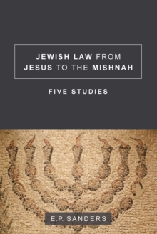 Jewish Law from Jesus to the Mishnah : Five Studies, Paperback / softback Book
