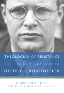 Theologian of Resistance : The Life and Thoughts of Dietrich Bonhoeffer, Hardback Book