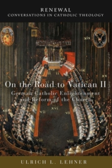 On the Road to Vatican II : German Catholic Enlightenment and Reform of the Church, Paperback Book