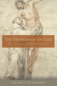 The Tenderness of God : Reclaiming Our Humanity, Paperback Book