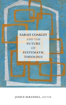 Sarah Coakley and the Future of Systematic Theology, Hardback Book