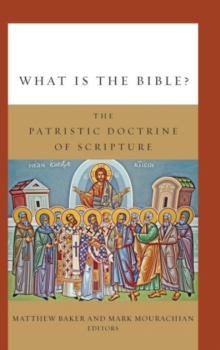 What is the Bible? : The Patristic Doctrine of Scripture, Hardback Book