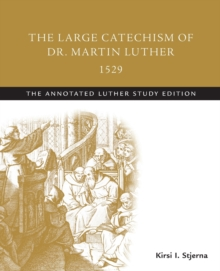 The Large Catechism of Dr. Martin Luther, 1529 : The Annotated Luther Study Edition, Paperback Book