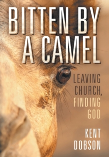 Bitten by a Camel : Leaving Church, Finding God, Hardback Book