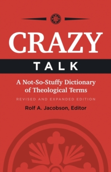 Crazy Talk : A Not-So-Stuffy Dictionary of Theological Terms, Paperback Book