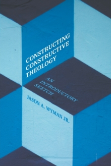 Constructing Constructive Theology : An Introductory Sketch, Paperback Book