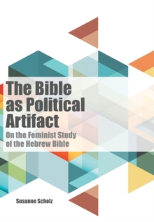The Bible as Political Artifact : On the Feminist Study of the Hebrew Bible, Paperback Book