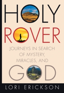 Holy Rover : Journeys in Search of Mystery, Miracles, and God, Hardback Book