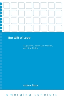 The Gift of Love : Augustine, Jean-Luc Marion, and the Trinity, Hardback Book