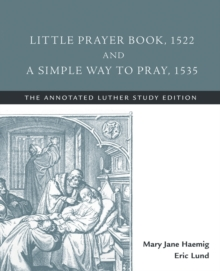 Little Prayer Book, 1522, and a Simple Way to Pray, 1535, Paperback Book