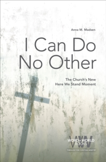 I Can Do No Other : The Church's New Here We Stand Moment, EPUB eBook